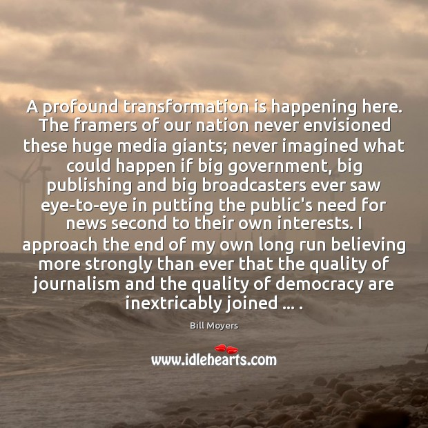 A profound transformation is happening here. The framers of our nation never Bill Moyers Picture Quote