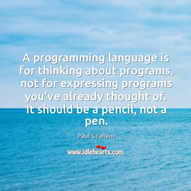 A programming language is for thinking about programs, not for expressing programs Image