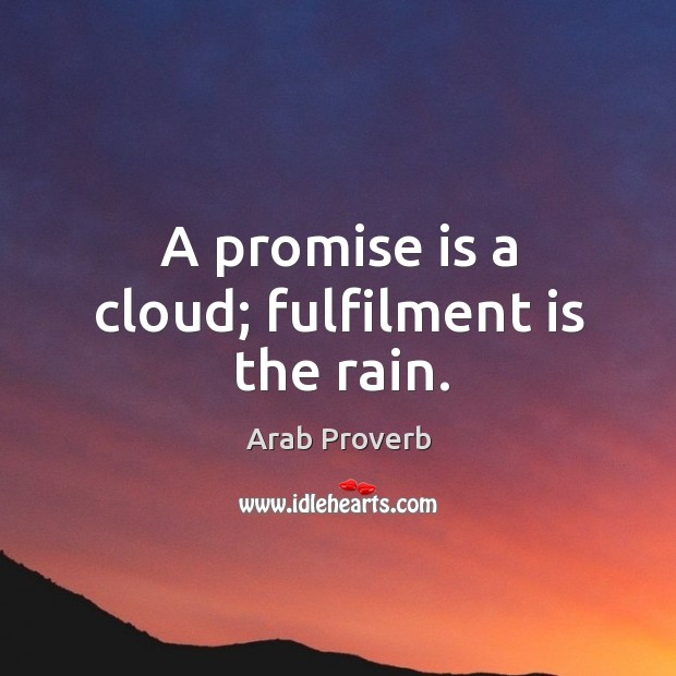 A promise is a cloud; fulfilment is the rain. Arab Proverbs Image