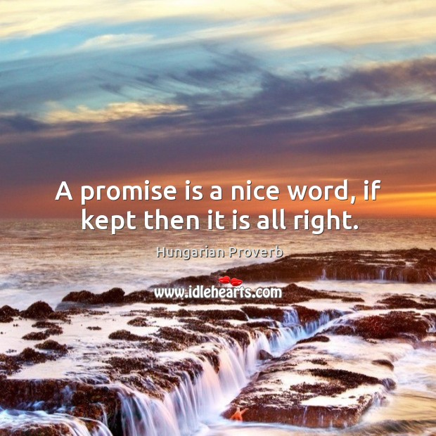 A promise is a nice word, if kept then it is all right. Hungarian Proverbs Image
