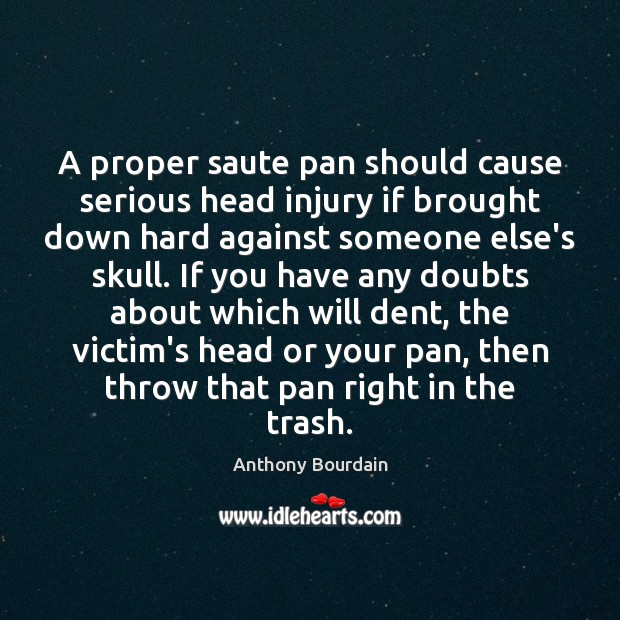 A proper saute pan should cause serious head injury if brought down Image