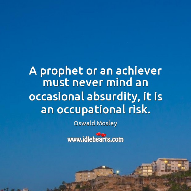Image, A prophet or an achiever must never mind an occasional absurdity, it