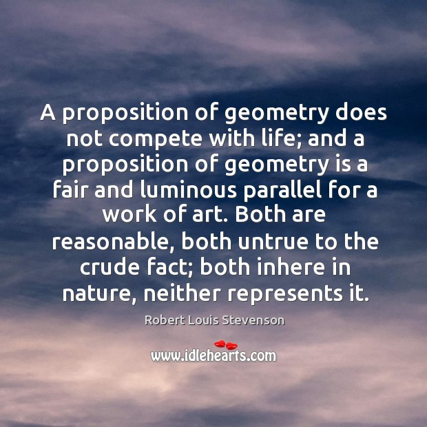 A proposition of geometry does not compete with life; and a proposition Image