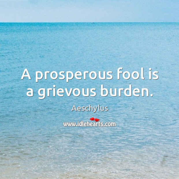 Image, A prosperous fool is a grievous burden.