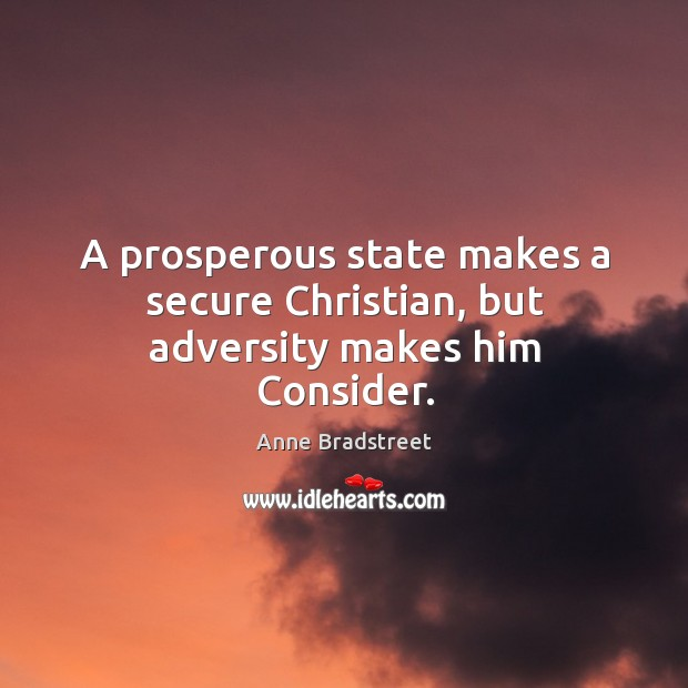 Image, A prosperous state makes a secure christian, but adversity makes him consider.