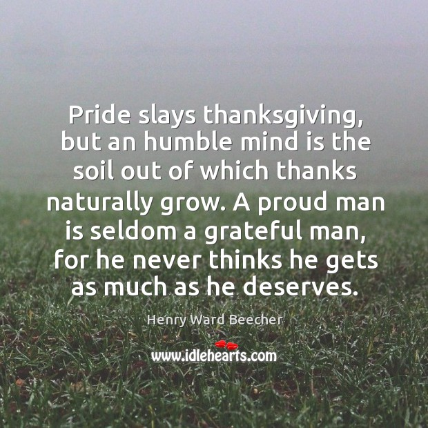 Image, A proud man is seldom a grateful man, for he never thinks he gets as much as he deserves.
