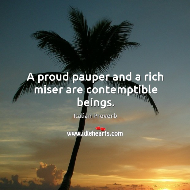 Image, A proud pauper and a rich miser are contemptible beings.