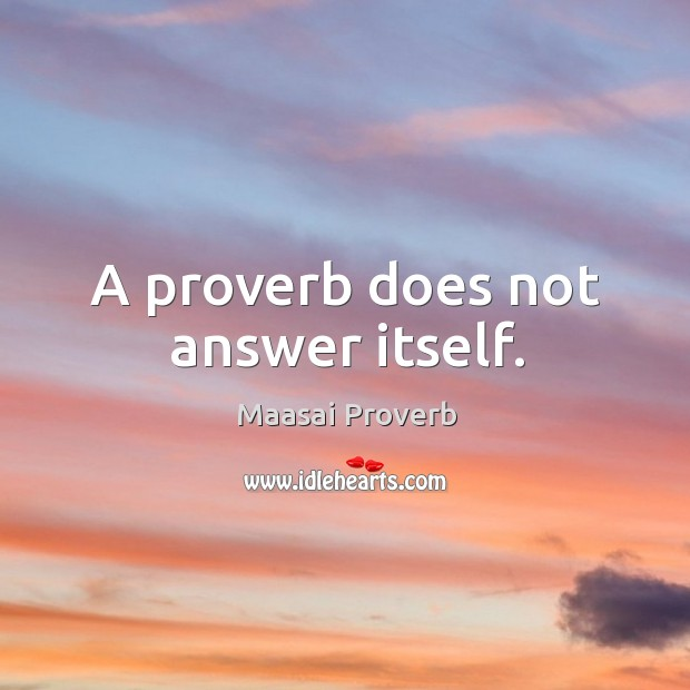 Image, A proverb does not answer itself.