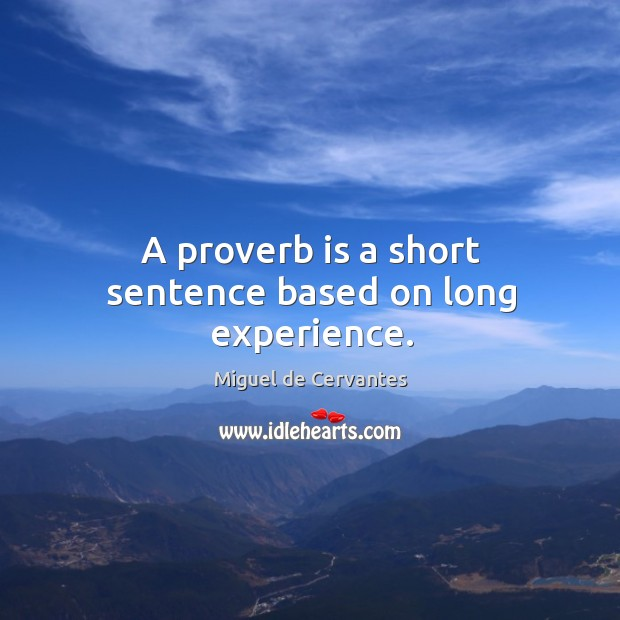 A proverb is a short sentence based on long experience. Image