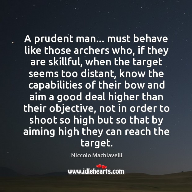 Image, A prudent man… must behave like those archers who, if they are