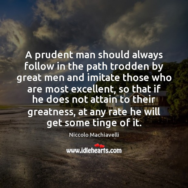 A prudent man should always follow in the path trodden by great Image