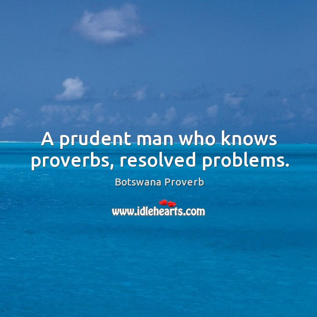 A prudent man who knows proverbs, resolved problems. Botswana Proverbs Image