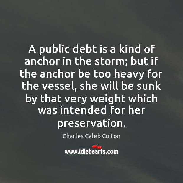 A public debt is a kind of anchor in the storm; but Debt Quotes Image