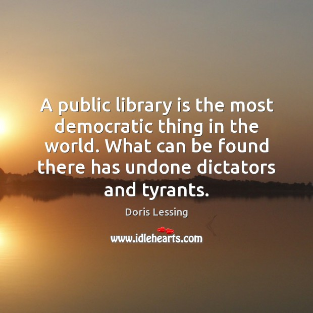 A public library is the most democratic thing in the world. What Doris Lessing Picture Quote