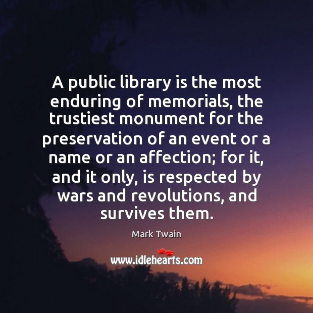 Image, A public library is the most enduring of memorials, the trustiest monument