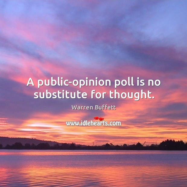 Image about A public-opinion poll is no substitute for thought.