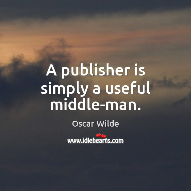 A publisher is simply a useful middle-man. Image