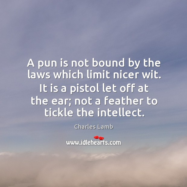A pun is not bound by the laws which limit nicer wit. Image