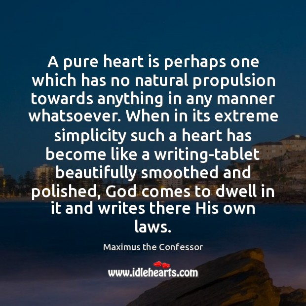 A pure heart is perhaps one which has no natural propulsion towards Maximus the Confessor Picture Quote