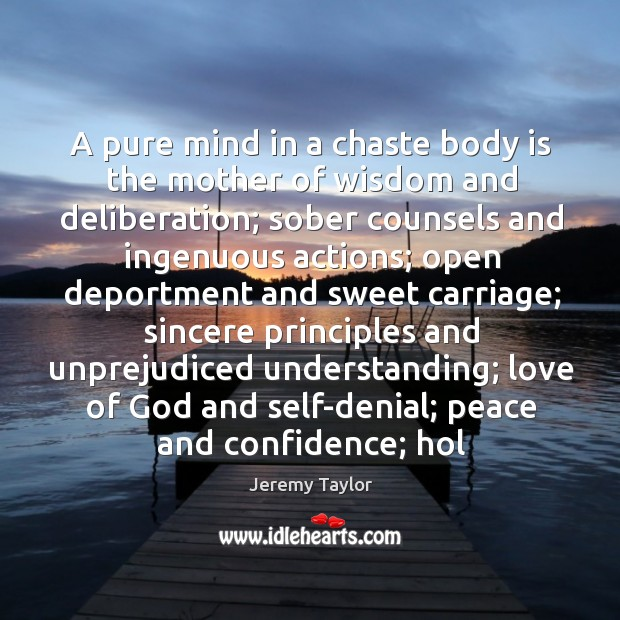 A pure mind in a chaste body is the mother of wisdom Jeremy Taylor Picture Quote