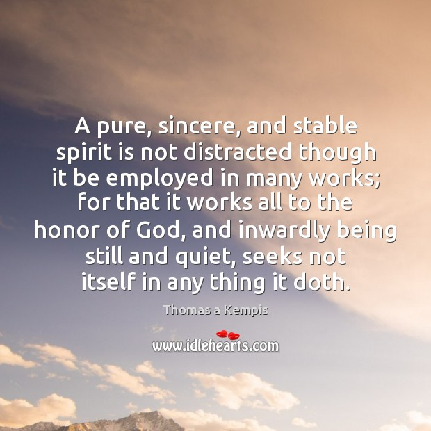 A pure, sincere, and stable spirit is not distracted though it be Image