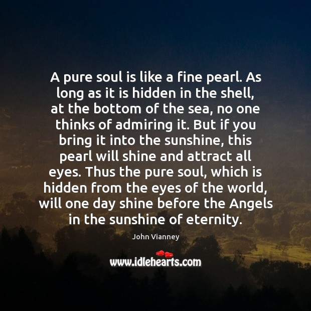 A pure soul is like a fine pearl. As long as it John Vianney Picture Quote