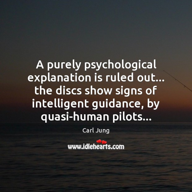 A purely psychological explanation is ruled out… the discs show signs of Carl Jung Picture Quote