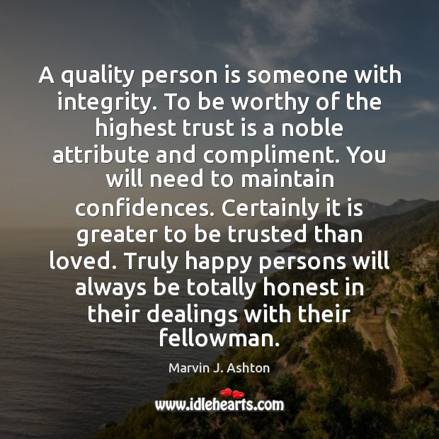 A quality person is someone with integrity. To be worthy of the Trust Quotes Image
