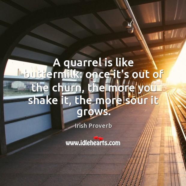 A quarrel is like buttermilk. Irish Proverbs Image