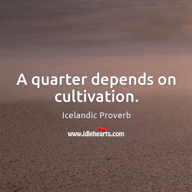 A quarter depends on cultivation. Icelandic Proverbs Image