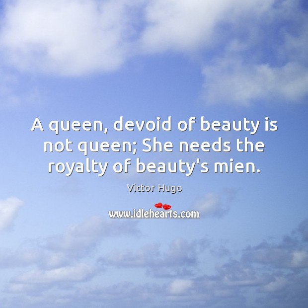 Image, A queen, devoid of beauty is not queen; She needs the royalty of beauty's mien.