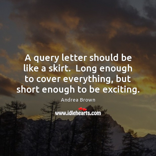 Image, A query letter should be like a skirt.  Long enough to cover