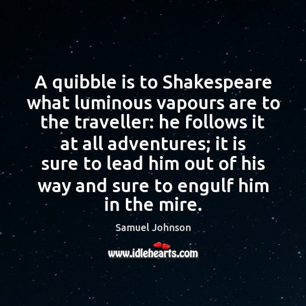 Image, A quibble is to Shakespeare what luminous vapours are to the traveller: