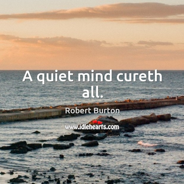 A quiet mind cureth all. Get Well Soon Quotes Image
