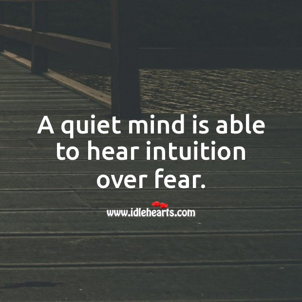 A quiet mind is able to hear intuition over fear. Spiritual Love Quotes Image