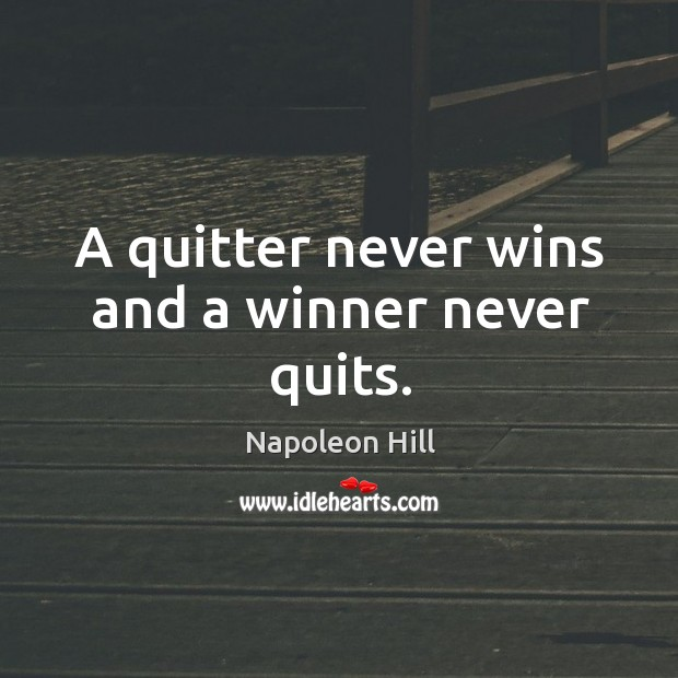 A quitter never wins and a winner never quits. Image