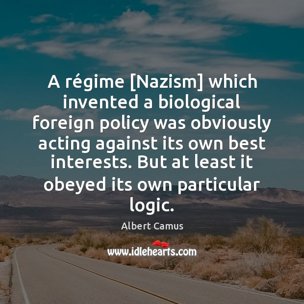 Image, A régime [Nazism] which invented a biological foreign policy was obviously
