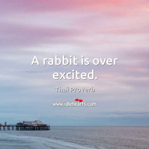 A rabbit is over excited. Thai Proverbs Image