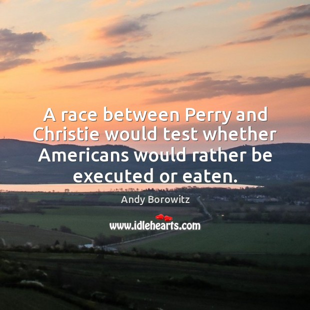 Image, A race between Perry and Christie would test whether Americans would rather