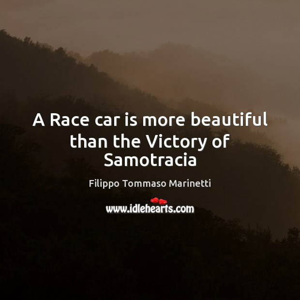 A Race car is more beautiful than the Victory of Samotracia Car Quotes Image