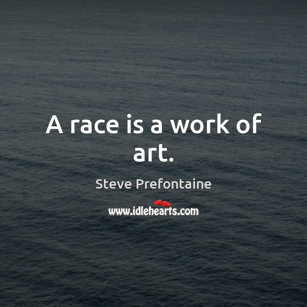 A race is a work of art. Image