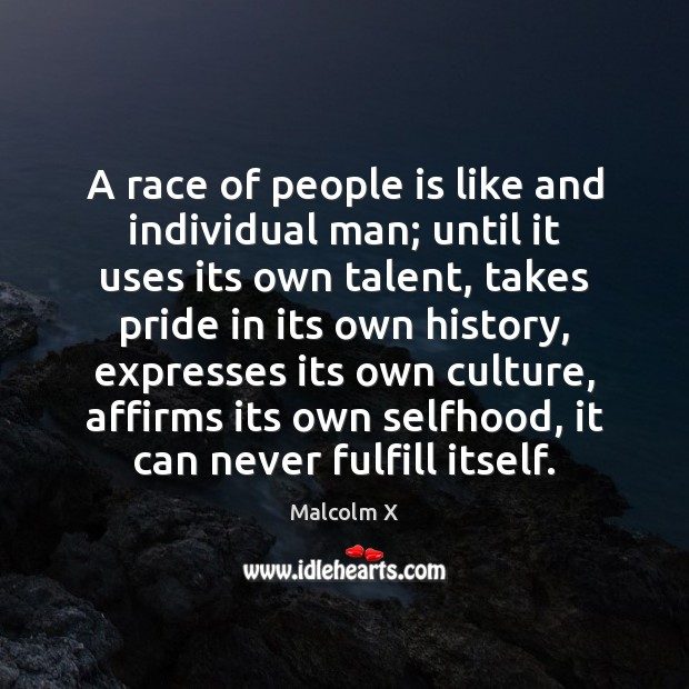 A race of people is like and individual man; until it uses Image