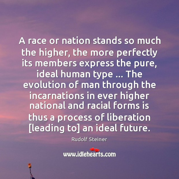 A race or nation stands so much the higher, the more perfectly Image