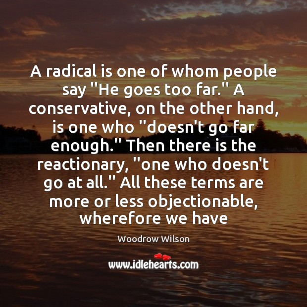 "Image, A radical is one of whom people say ""He goes too far."