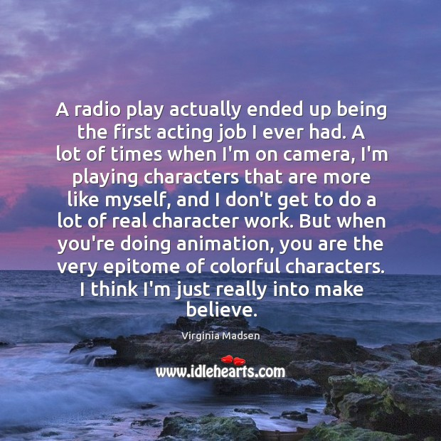 A radio play actually ended up being the first acting job I Image