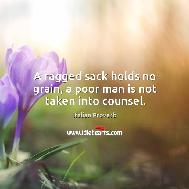 Image, A ragged sack holds no grain, a poor man is not taken into counsel.