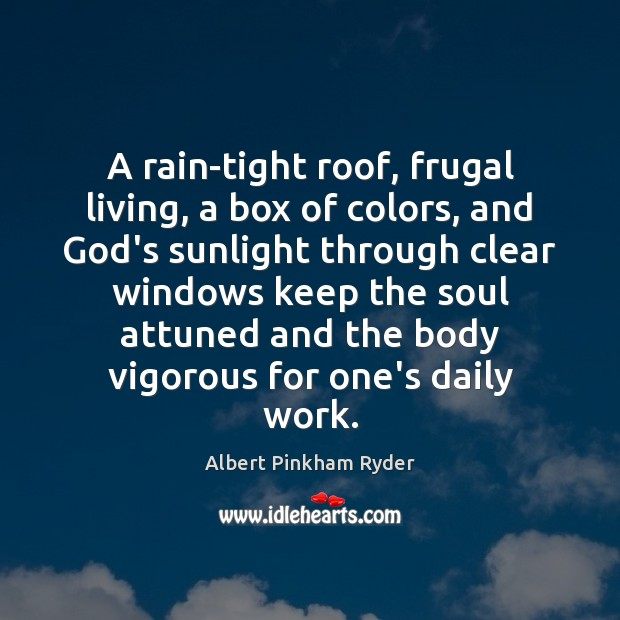 Image, A rain-tight roof, frugal living, a box of colors, and God's sunlight