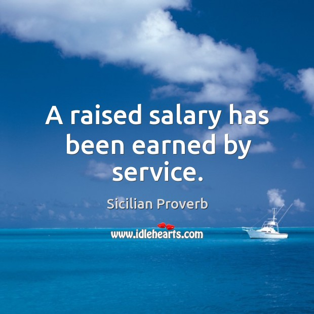 A raised salary has been earned by service. Image