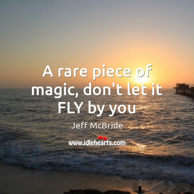 A rare piece of magic, don't let it FLY by you Image