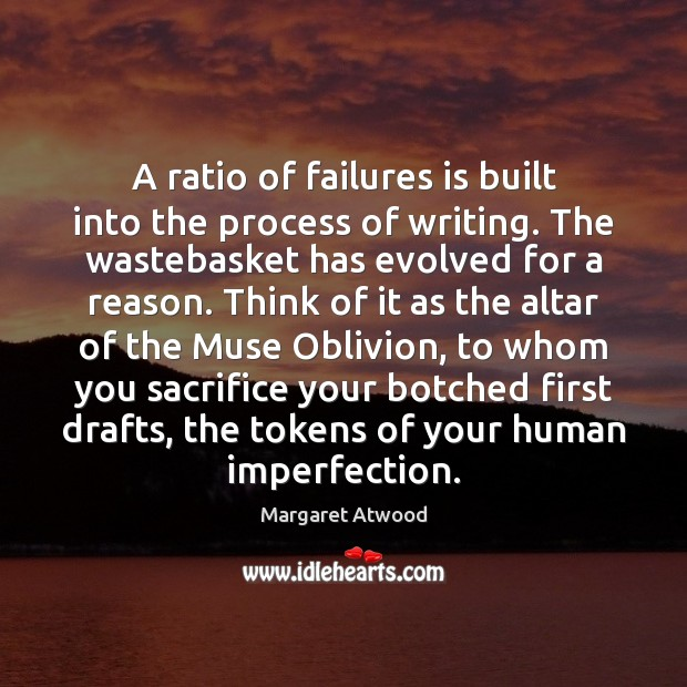 A ratio of failures is built into the process of writing. The Imperfection Quotes Image
